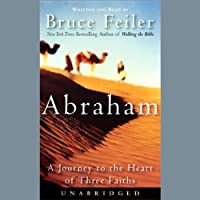 Abraham: A Journey to the Heart of Three Faiths (       UNABRIDGED) by Bruce Feiler Narrated by Bruce Feiler