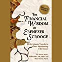 The Financial Wisdom of Ebenezer Scrooge: 5 Principles to Transform Your Relationship with Money (       UNABRIDGED) by Brad Klontz, Rick Kahler, Ted Klontz Narrated by Jim Curtis Lushbaugh