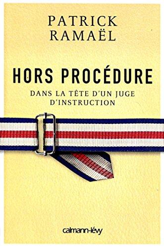 Hors procédure : Dans la tête d'un juge d'instruction (Documents, Actualités, Société)