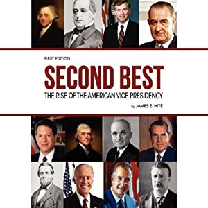 Second Best: The Rise of the American Vice Presidency | [James E. Hite]