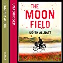 The Moon Field Audiobook by Judith Allnatt Narrated by Geraldine Sharrock