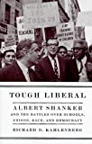 Tough Liberal: Albert Shanker and the Battles Over Schools, Unions, Race, and Democracy (Columbia Studies in Contemporary American History)