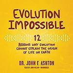 Evolution Impossible: 12 Reasons Why Evolution Cannot Explain the Origin of Life on Earth | Dr. John F. Ashton
