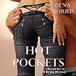 Hot Pockets: Boxed Set of 5 Erotic Stories | Dena Morris