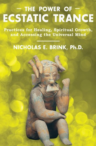 The Power of Ecstatic Trance: Practices for Healing, Spiritual Growth, and Accessing the Universal Mind PDF