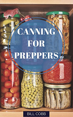 Canning for Preppers: Survival Basics by Bill Cobb
