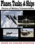 Planes, Tanks, & Ships: A Photo Book...