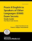 Praxis II English to Speakers of Other Languages (0360) Exam Secrets Study Guide: Praxis II Test Review for the Praxis II: Subject Assessments