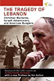 img - for The Tragedy of Lebanon: Christian Warlords, Israeli Adventurers, and American Bunglers book / textbook / text book