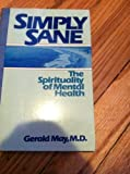 Simply Sane: Spirituality of Mental Health (Simply Sane Ppr) (0824504488) by May, Gerald