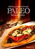 Paleo Italian: Pizza - Delicious, Quick & Simple Paleo Recipes: Paleo Cookbook for the Paleo Lifestyle - Paleo recipes for pizza night