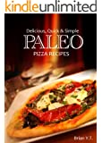 Paleo Italian: Pizza - Delicious, Quick & Simple Paleo Recipes: Paleo Cookbook for the Paleo Lifestyle - Paleo recipes for pizza night (English Edition)