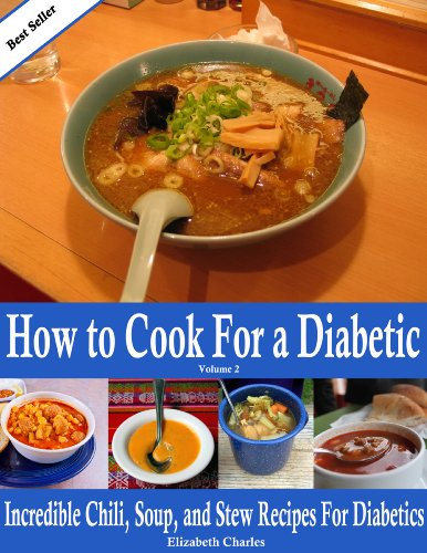 Elizabeth Charles - How to Cook For a Diabetic - Incredible Chili, Soup, and Stew Recipes For Diabetics (English Edition)