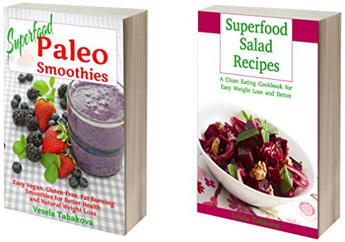 Delicious Superfood Cookbook Bundle: Superfood Paleo Smoothies and Clean Eating Superfood Salad Recipes for Better Health and Easy Weight Loss (Healthy Cookbook Series 24) by Vesela Tabakova