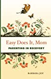 Easy Does It, Mom: Parenting in Recovery