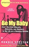 img - for Be My Baby: How I Survived Mascara, Miniskirts, and Madness by Ronnie Spector (2004-06-01) book / textbook / text book