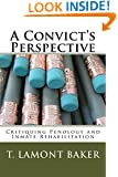 A Convict's Perspective: Critiquing Penology and Inmate Rehabilitation