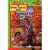 Zombies Don't Play Soccer (The Adventures of the Bailey School Kids, #15) ~ Marcia Thornton Jones