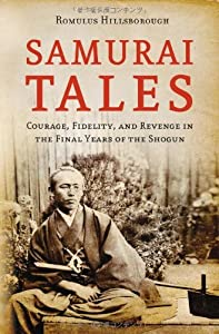 Samurai Tales: Courage, Fidelity and Revenge in the Final Years of the Shogun: Written by Romulus Hillsborough, 2010 Edition, Publisher: Tuttle Shokai Inc [Hardcover] from Tuttle Shokai Inc
