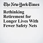 Rethinking Retirement for Longer Lives With Fewer Safety Nets | Kerry Hannon