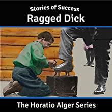 Ragged Dick (       UNABRIDGED) by Horatio Alger Narrated by Ben Gillman