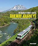 The Worlds Most Exotic Railway Journeys