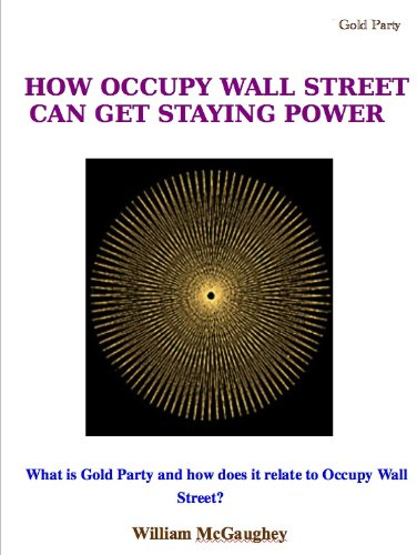 HOW OCCUPY WALL STREET CAN HAVE STAYING POWER - What is Gold Party and how does it relate to Occupy Wall Street?