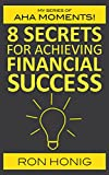 8 secrets for achieving financial success (My series of 'AHA' moments!)