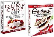 Dump Cake: The Ultimate Dump Cake Collection - 50 Delicious Gourmet & Low Calorie Dump Cake Recipes (dump cake, dump dinners)