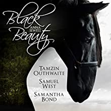 Black Beauty: An Audible Original Drama Performance by Anna Sewell, R. D. Carstairs - adaptation Narrated by Samuel West, Samantha Bond, Tamzin Outhwaite, Paul Thornley, Matt Stokoe