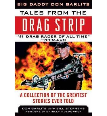 tales-from-the-drag-strip-memorable-stories-from-the-greatest-drag-racer-of-all-time-tales-from-the-