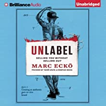 Unlabel: Selling You Without Selling Out (       UNABRIDGED) by Marc Ecko Narrated by Todd Haberkorn, Marc Ecko