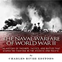 The Naval Warfare of World War II: The History of the Ships, Tactics, and Battles That Shaped the Fighting in the Atlantic and Pacific (       UNABRIDGED) by  Charles River Editors Narrated by Doug Lee