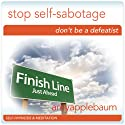 Stop Self-Sabotage (Self-Hypnosis & Meditation): Don't Be a Defeatist Hypnosis Audiobook by Amy Applebaum Hypnosis Narrated by Amy Applebaum