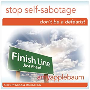 Stop Self-Sabotage (Self-Hypnosis & Meditation): Don't Be a Defeatist Hypnosis | [Amy Applebaum Hypnosis]