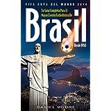 FIFA Copa del Mundo 2014 - Tu Guía completa para el mayor evento futbolístico de Brasil desde 1950 (FIFA World...
