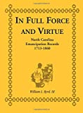 img - for In Full Force and Virtue: North Carolina Emancipation Records, 1713-1860 book / textbook / text book