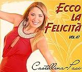 Castellina-Pasi Ecco La Felicita' Vol.47