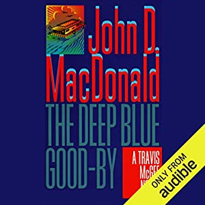 The Deep Blue Good-By: A Travis McGee Novel, Book 1 Audiobook by John D. MacDonald Narrated by Robert Petkoff