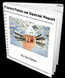 Forex Trading Software: The Foundation of Forex Trading Improvements — ForexTutor.us Special Report (Forex Trading Strategies)