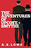 The Adventures of Upcote and Smythe: by A R Lowe