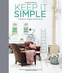 Keep it Simple - A guide to a happy, relaxed home