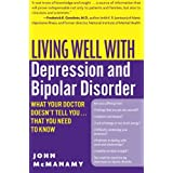 Living Well With Depression And Bipolar Disorder: What Your Doctor Doesn't Tell You...That You Need to Knowby John McManamy