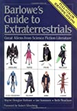Barlowe's Guide to Extraterrestrials: Great Aliens from Science Fiction Literature (0894803247) by Wayne Douglas Barlowe