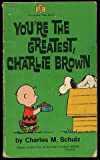 'YOU'RE THE GREATEST, CHARLIE BROWN (CORONET BOOKS)' (0340151358) by CHARLES M SCHULZ