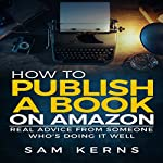 How to Publish a Book on Amazon: Real Advice from Someone Who's Doing It Well | Sam Kerns