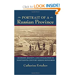 Portrait of a Russian Province: Economy, Society, and Civilization in Nineteenth-Century Nizhnii Novgorod (Pitt Russian East European)