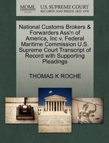 National Customs Brokers & Forwarders Ass'n of America, Inc v. Federal Maritime Commission U.S. Supreme Court Transcript of Record with Supporting Pleadings