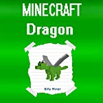 Minecraft: Dragon: Diary of a Minecraft Dragon | Billy Miner