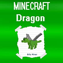 Minecraft: Dragon: Diary of a Minecraft Dragon Audiobook by Billy Miner Narrated by William Turbett